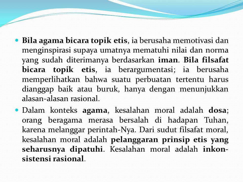 Bila agama bicara topik etis, ia berusaha memotivasi dan menginspirasi supaya umatnya mematuhi nilai dan norma yang sudah diterimanya berdasarkan iman