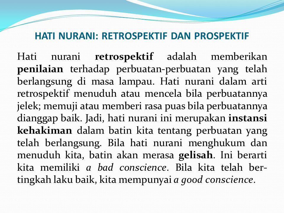 HATI NURANI: RETROSPEKTIF DAN PROSPEKTIF Hati nurani retrospektif adalah memberikan penilaian terhadap perbuatan-perbuatan yang telah berlangsung di m