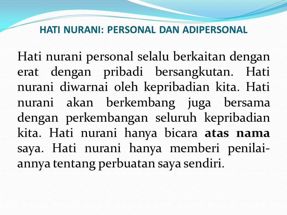 HATI NURANI: PERSONAL DAN ADIPERSONAL Hati nurani personal selalu berkaitan dengan erat dengan pribadi bersangkutan. Hati nurani diwarnai oleh kepriba