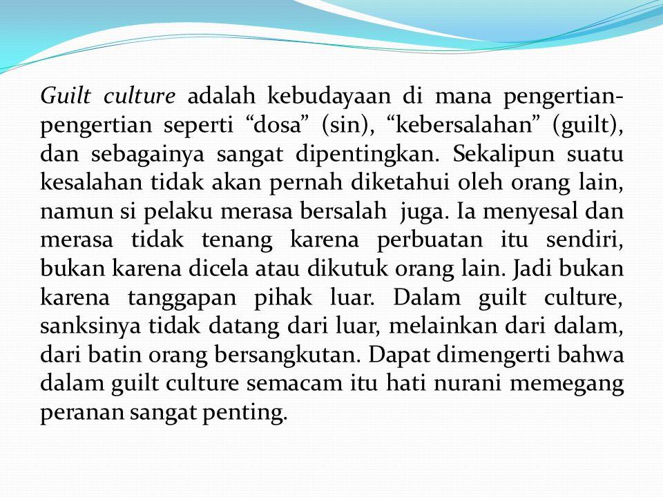 """Guilt culture adalah kebudayaan di mana pengertian- pengertian seperti """"dosa"""" (sin), """"kebersalahan"""" (guilt), dan sebagainya sangat dipentingkan. Sekal"""