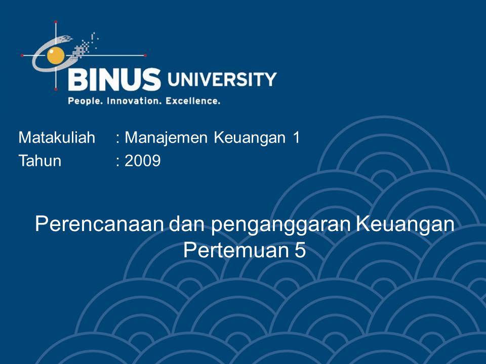 Perencanaan dan penganggaran Keuangan Pertemuan 5 Matakuliah: Manajemen Keuangan 1 Tahun: 2009
