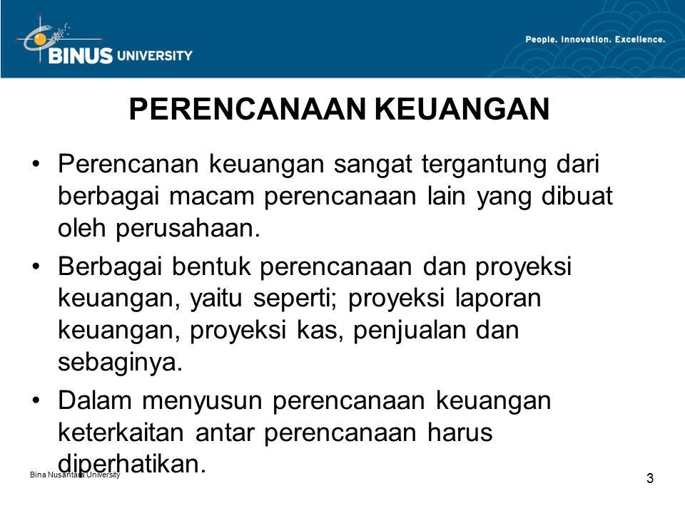 Bina Nusantara University 3 PERENCANAAN KEUANGAN Perencanan keuangan sangat tergantung dari berbagai macam perencanaan lain yang dibuat oleh perusahaa