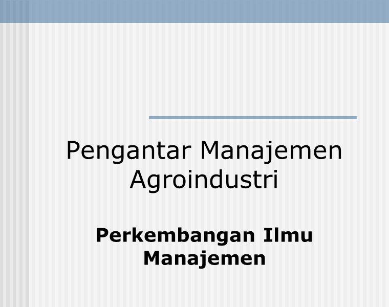 Pengantar Manajemen Agroindustri Perkembangan Ilmu Manajemen