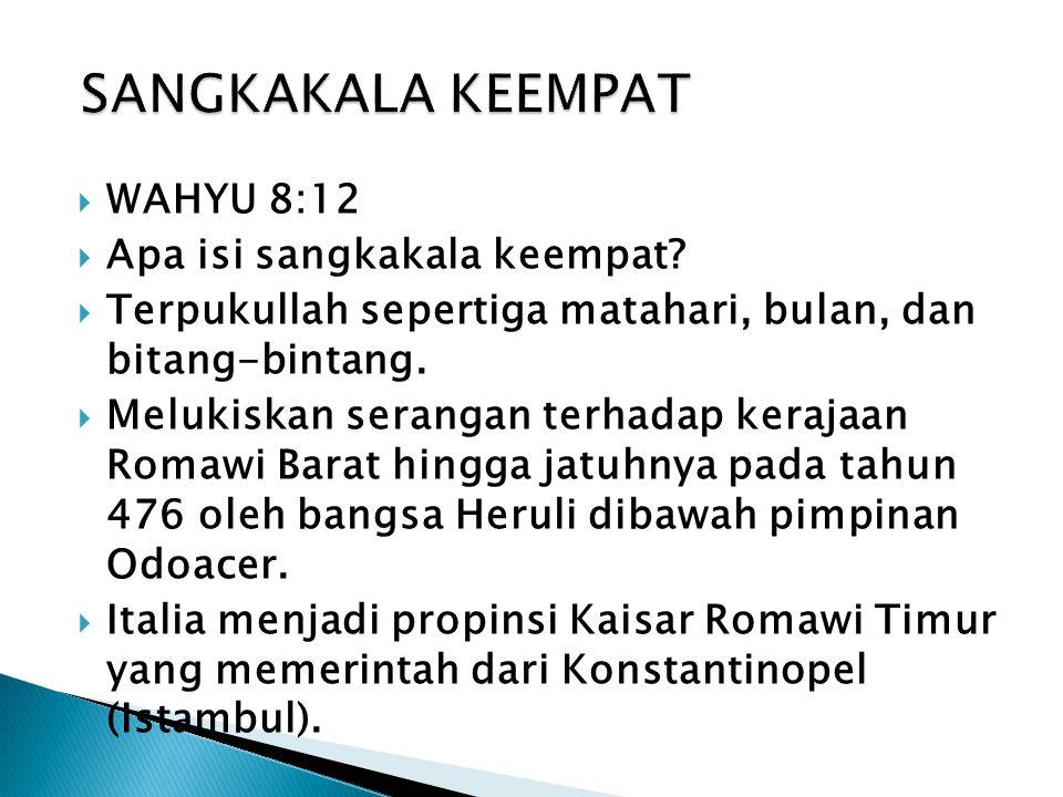 WAHYU 8:12  Apa isi sangkakala keempat.