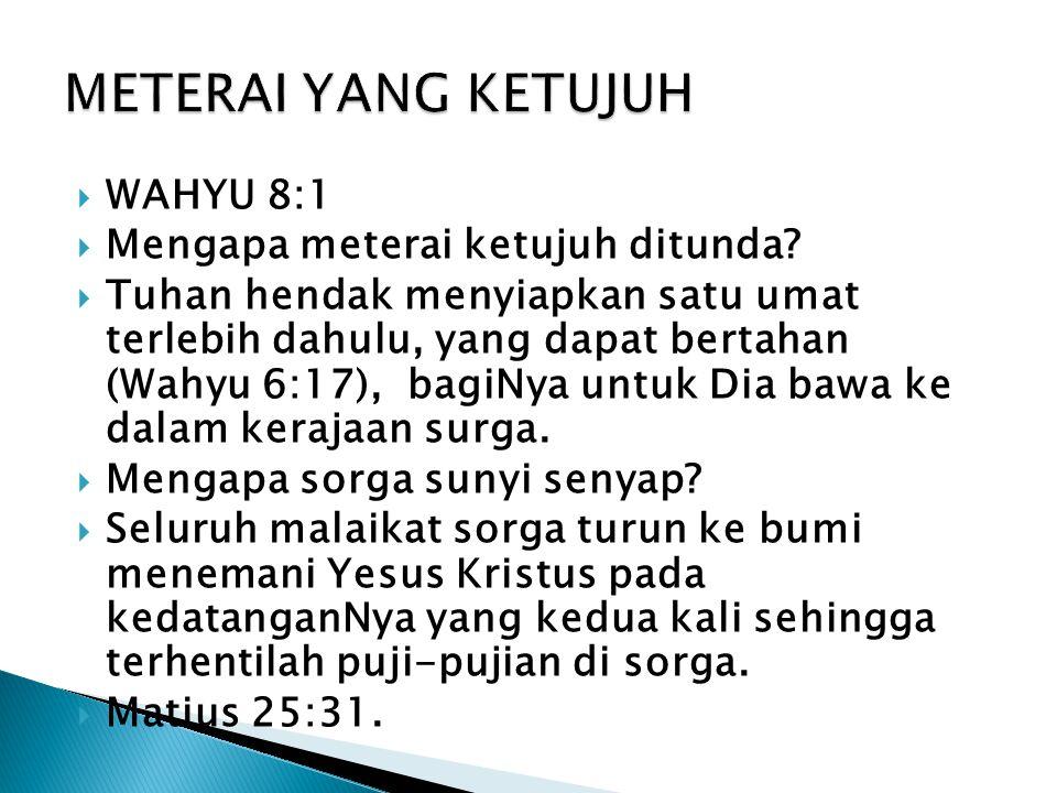  WAHYU 8:1  Mengapa meterai ketujuh ditunda.