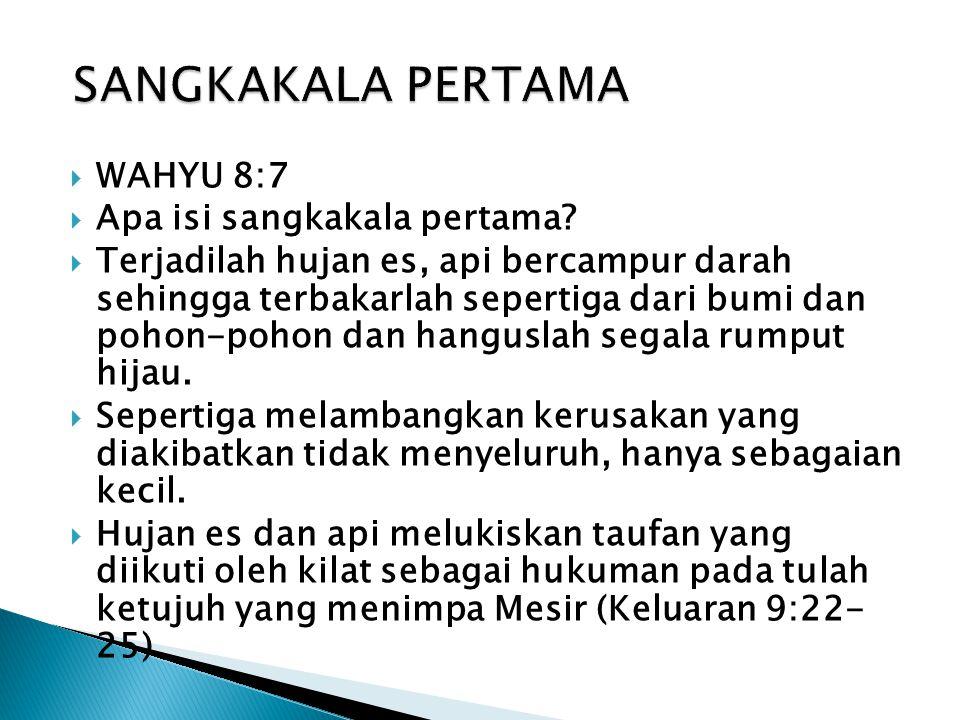  WAHYU 8:7  Apa isi sangkakala pertama.
