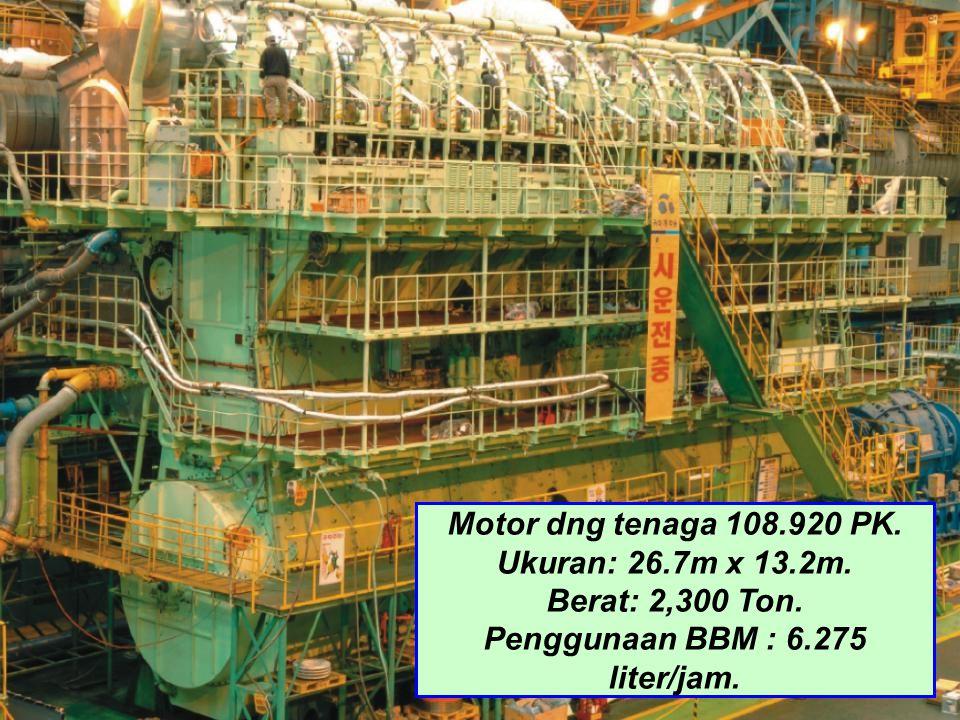 Motor dng tenaga 108.920 PK.Ukuran: 26.7m x 13.2m.