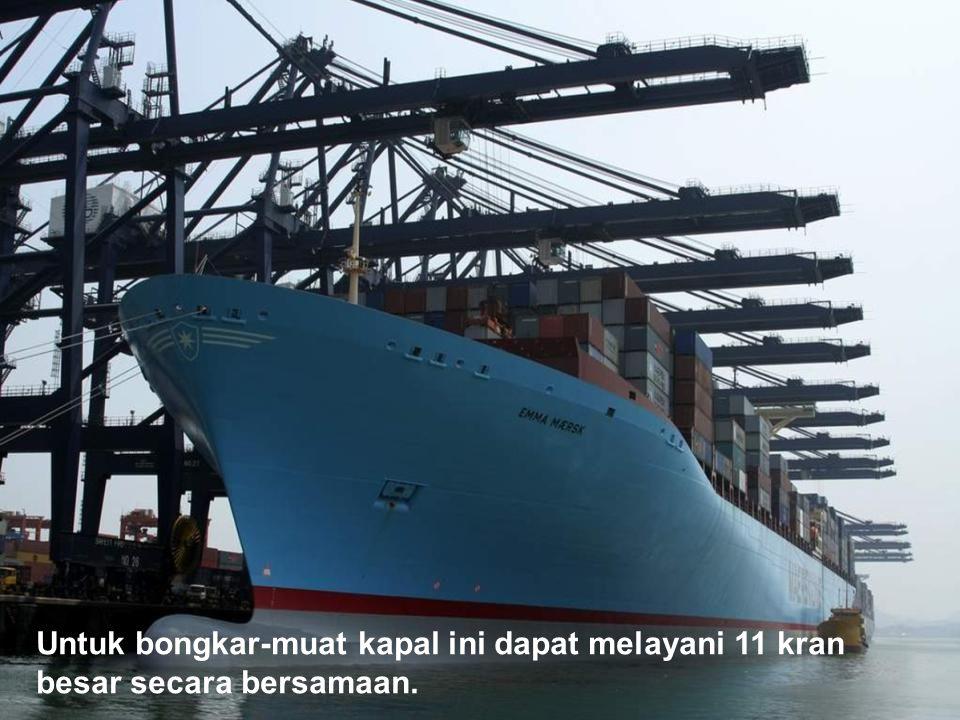 Untuk bongkar-muat kapal ini dapat melayani 11 kran besar secara bersamaan.