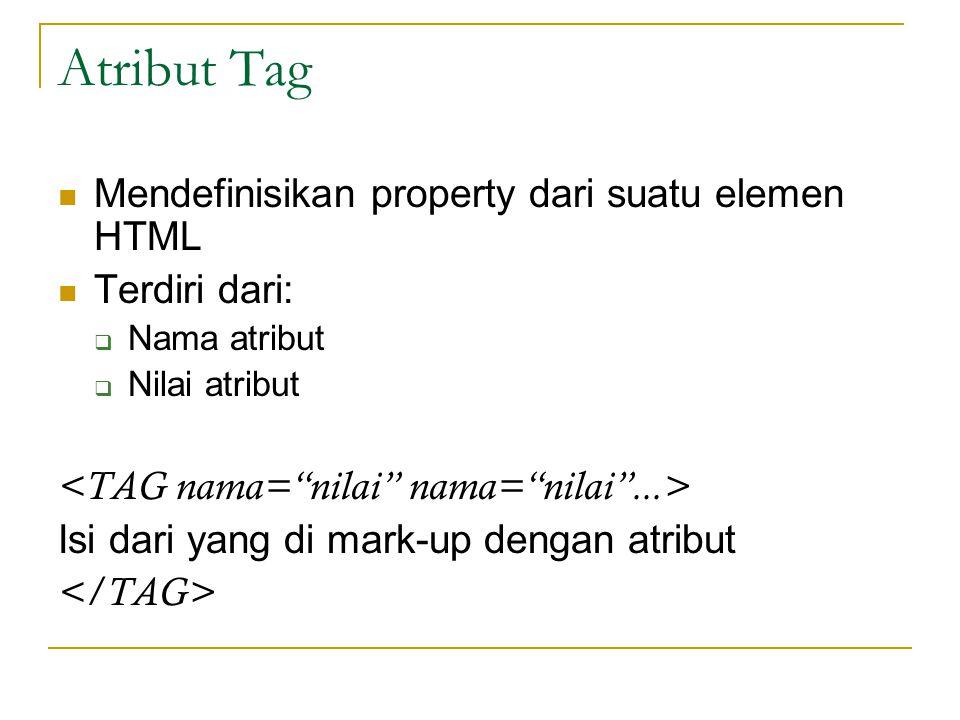 Atribut Tag Mendefinisikan property dari suatu elemen HTML Terdiri dari:  Nama atribut  Nilai atribut Isi dari yang di mark-up dengan atribut