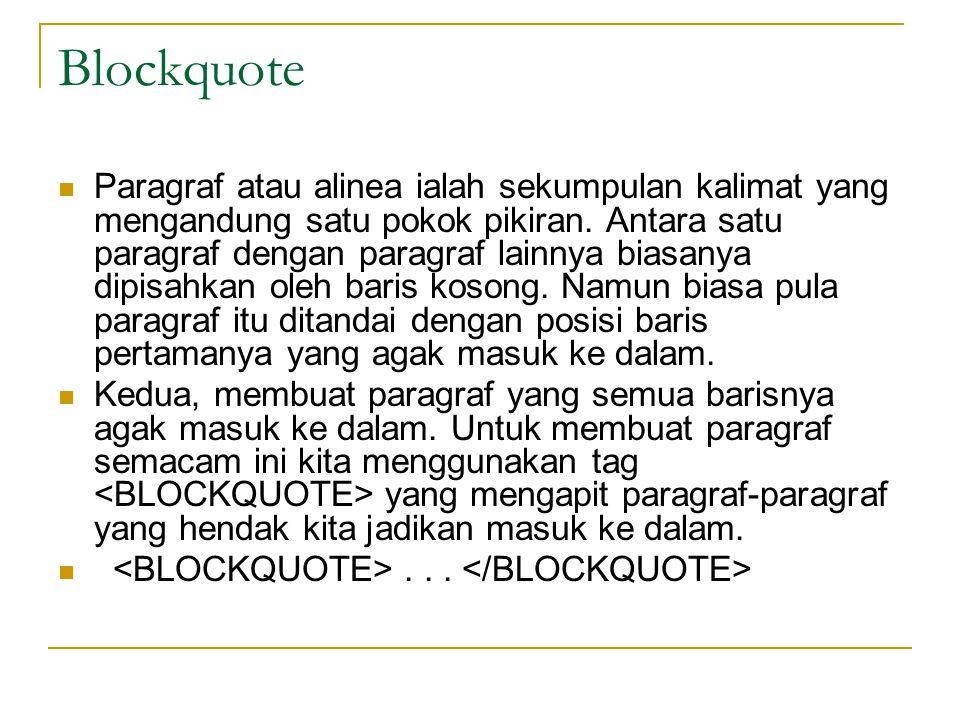 Blockquote Paragraf atau alinea ialah sekumpulan kalimat yang mengandung satu pokok pikiran.