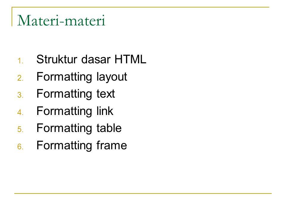 Materi-materi 1.Struktur dasar HTML 2. Formatting layout 3.