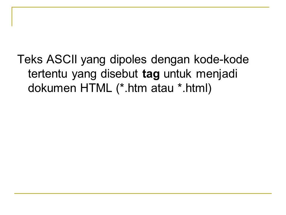 Teks ASCII yang dipoles dengan kode-kode tertentu yang disebut tag untuk menjadi dokumen HTML (*.htm atau *.html)