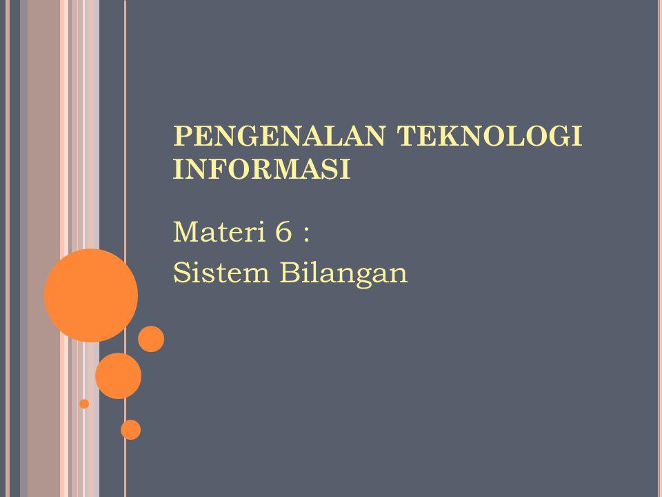 PENGENALAN TEKNOLOGI INFORMASI Materi 6 : Sistem Bilangan