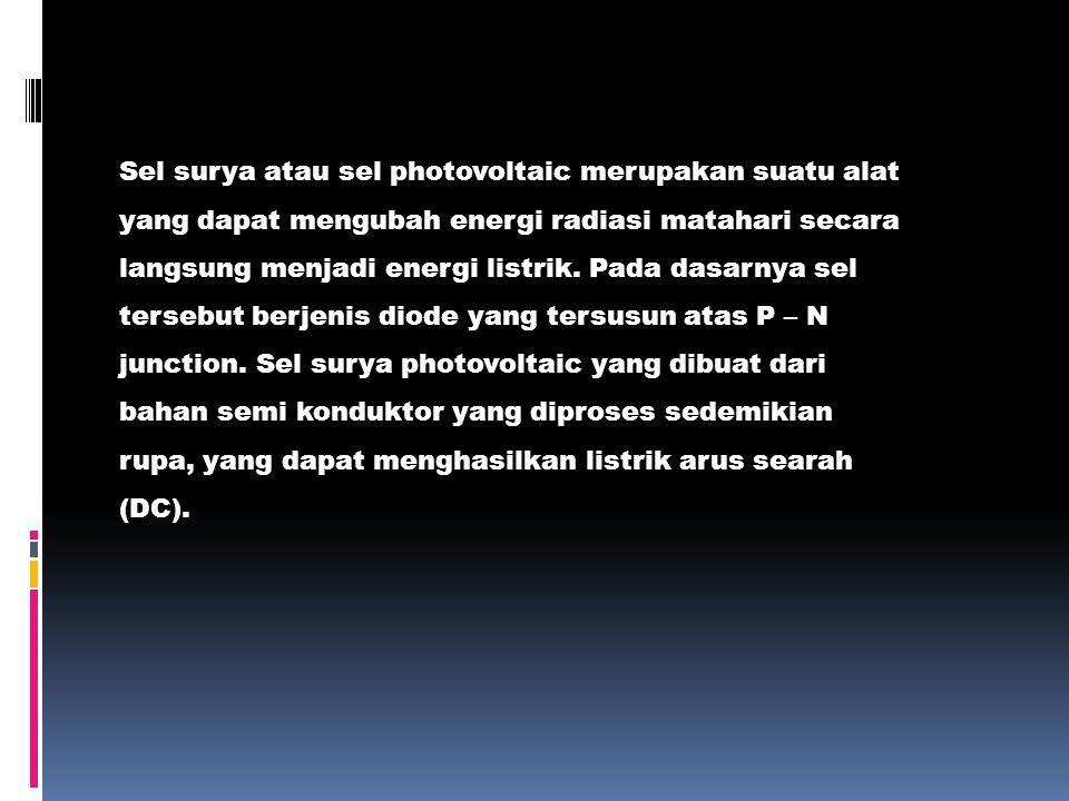 Sel surya atau sel photovoltaic merupakan suatu alat yang dapat mengubah energi radiasi matahari secara langsung menjadi energi listrik. Pada dasarnya