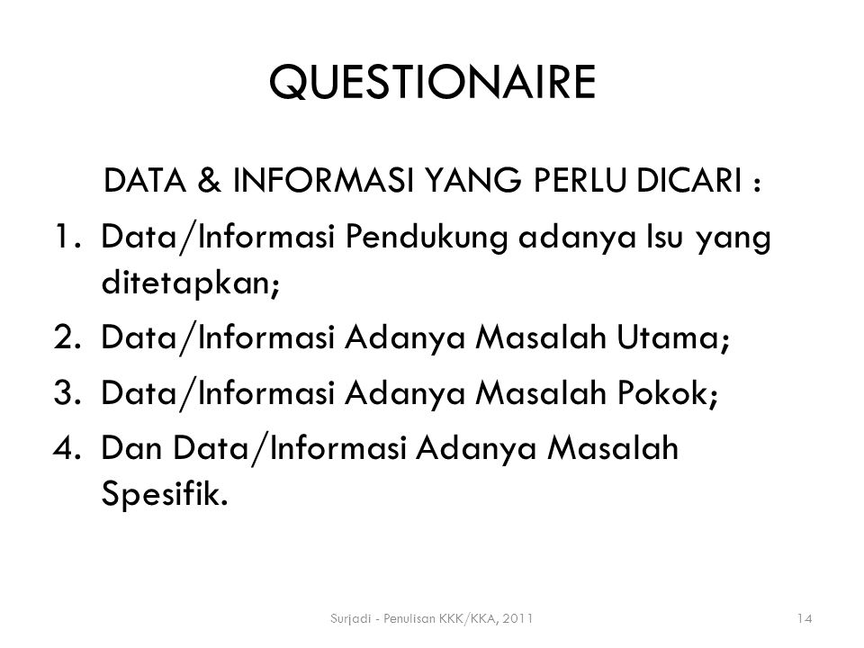QUESTIONAIRE DATA & INFORMASI YANG PERLU DICARI : 1.Data/Informasi Pendukung adanya Isu yang ditetapkan; 2.Data/Informasi Adanya Masalah Utama; 3.Data