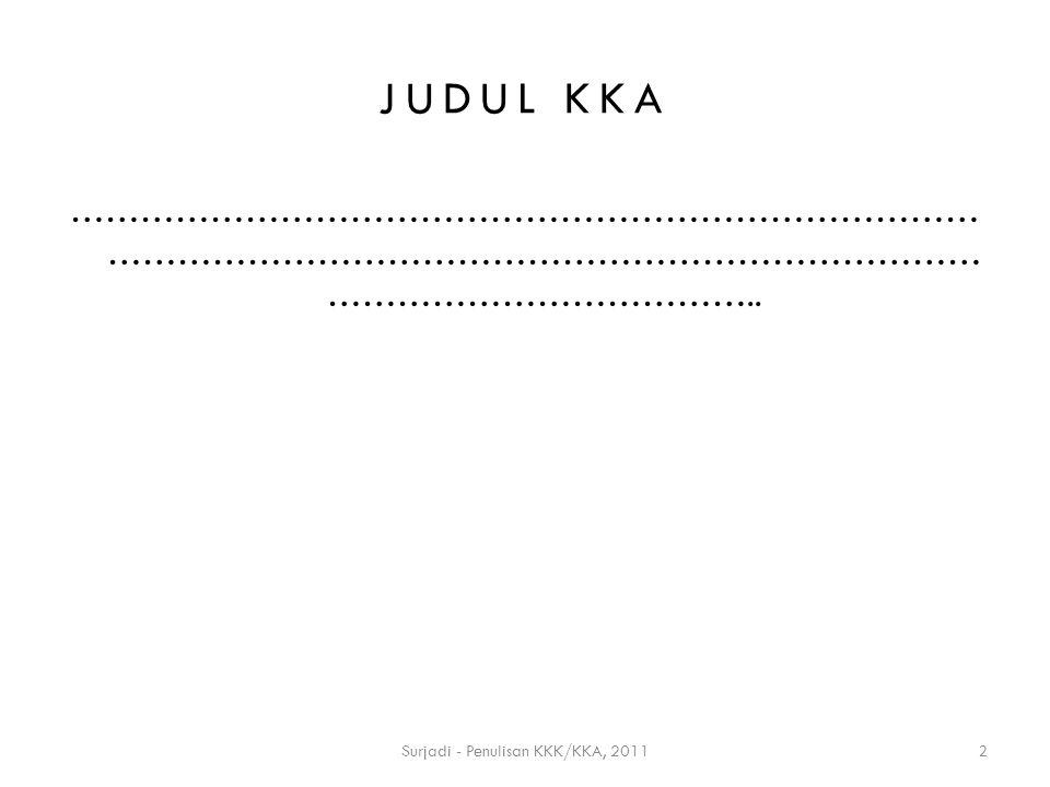 PENULISAN KKK / KKA KELOMPOK – I/II/III Surjadi - Penulisan KKK/KKA, 20113 Diklatpim Tingkat IV Angkatan … Th.