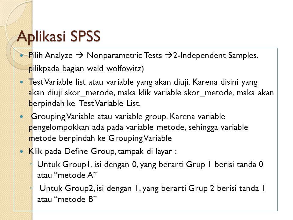 Aplikasi SPSS Pilih Analyze  Nonparametric Tests  2-Independent Samples. pilikpada bagian wald wolfowitz) Test Variable list atau variable yang akan