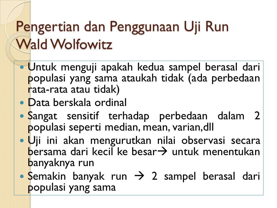 Pengertian dan Penggunaan Uji Run Wald Wolfowitz Untuk menguji apakah kedua sampel berasal dari populasi yang sama ataukah tidak (ada perbedaan rata-r