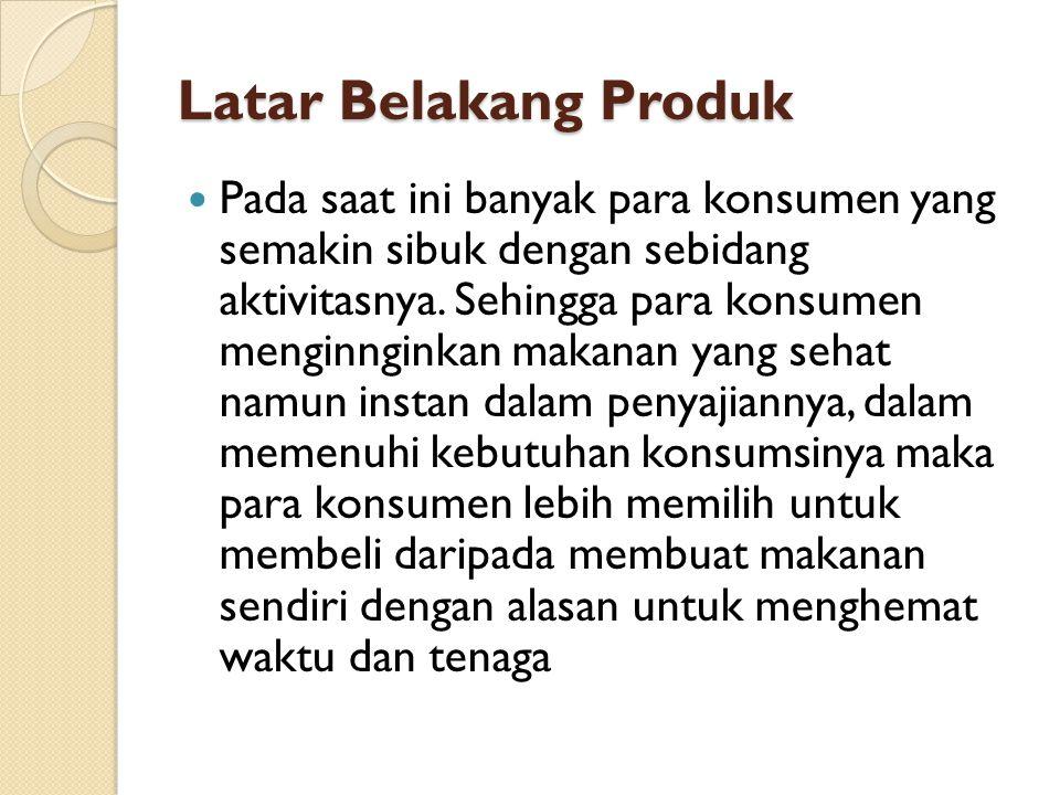 Latar Belakang Produk Latar Belakang Produk Pada saat ini banyak para konsumen yang semakin sibuk dengan sebidang aktivitasnya.
