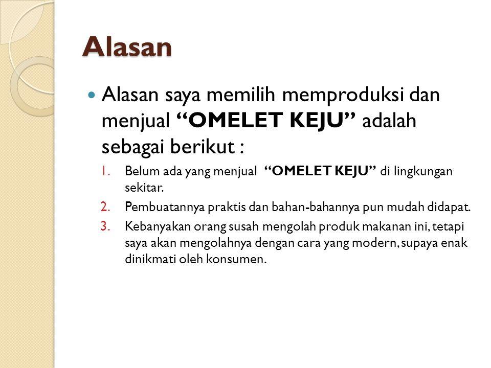 Tujuan Adapun tujuan saya memproduksi dan menjual OMELET KEJU adalah sebagai berikut : 1.Menambah pengetahuan dalam bidang penjualan.
