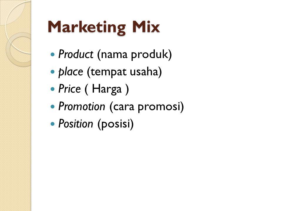 Marketing Mix Product (nama produk) place (tempat usaha) Price ( Harga ) Promotion (cara promosi) Position (posisi)