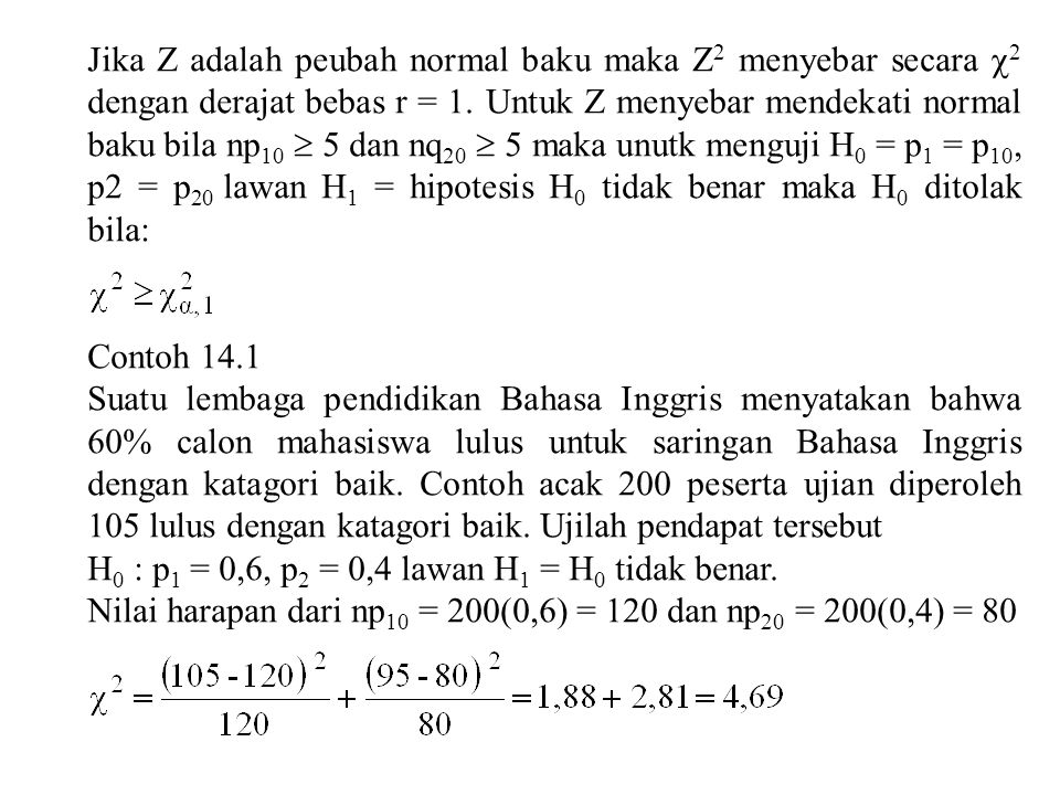 Jika Z adalah peubah normal baku maka Z 2 menyebar secara  2 dengan derajat bebas r = 1. Untuk Z menyebar mendekati normal baku bila np 10  5 dan nq
