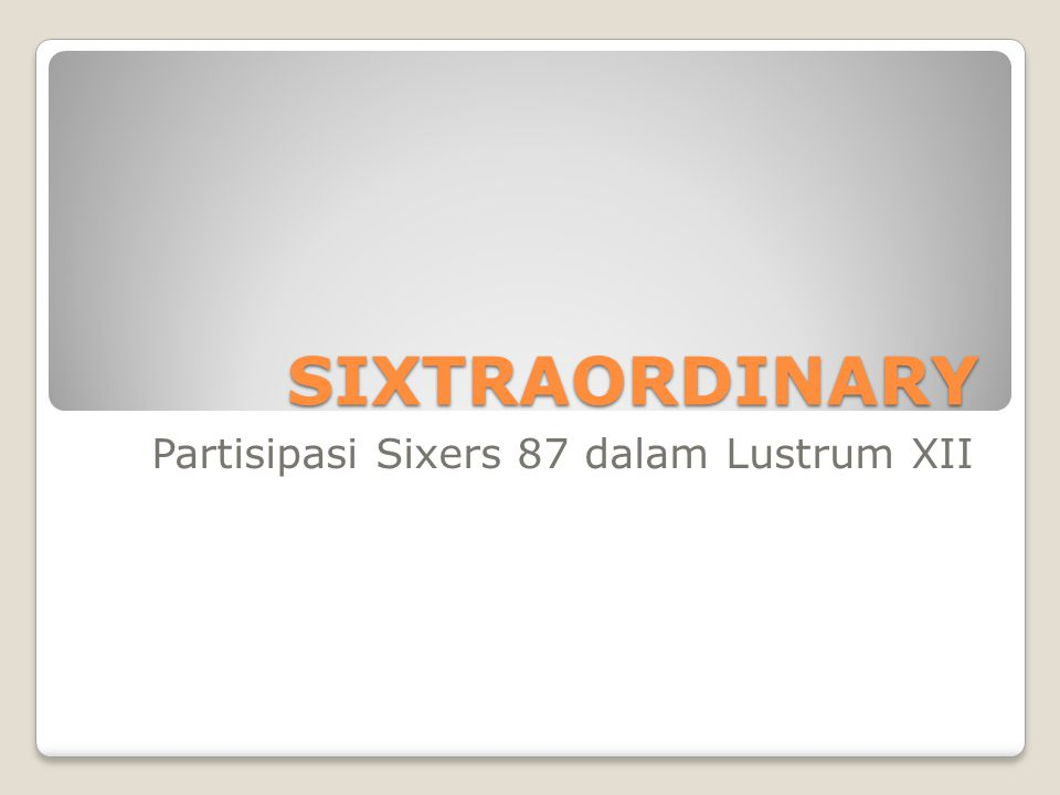 SIXTRAORDINARY Partisipasi Sixers 87 dalam Lustrum XII