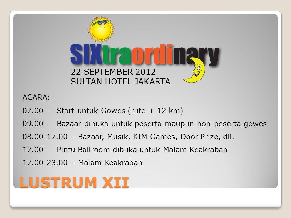 LUSTRUM XII 22 SEPTEMBER 2012 SULTAN HOTEL JAKARTA ACARA: 07.00 – Start untuk Gowes (rute + 12 km) 09.00 –Bazaar dibuka untuk peserta maupun non-peser