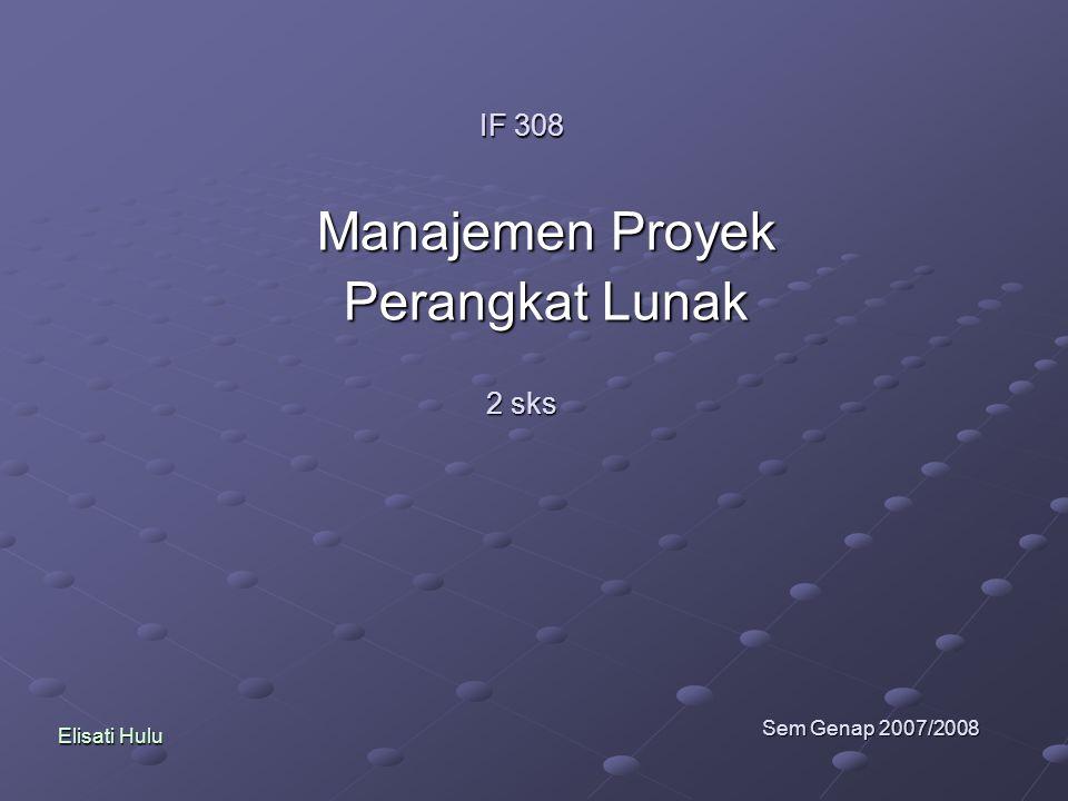 IF 308 Manajemen Proyek Perangkat Lunak 2 sks Sem Genap 2007/2008 Elisati Hulu