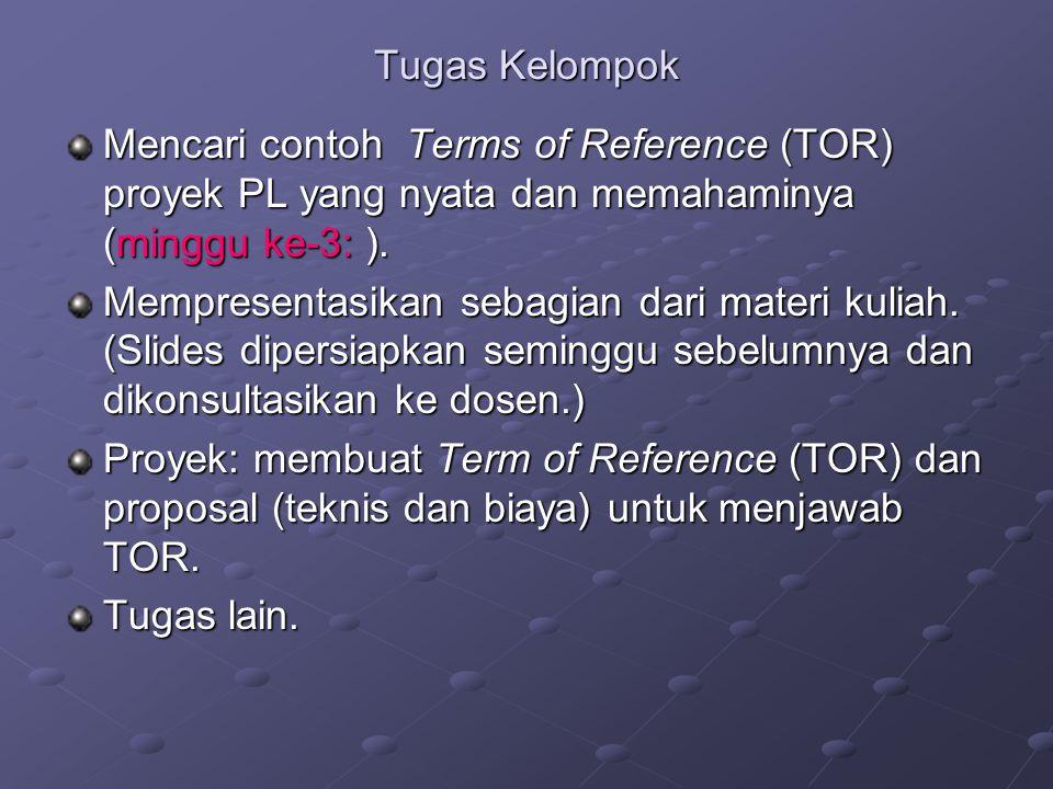 Tugas Kelompok Mencari contoh Terms of Reference (TOR) proyek PL yang nyata dan memahaminya (minggu ke-3: ). Mempresentasikan sebagian dari materi kul