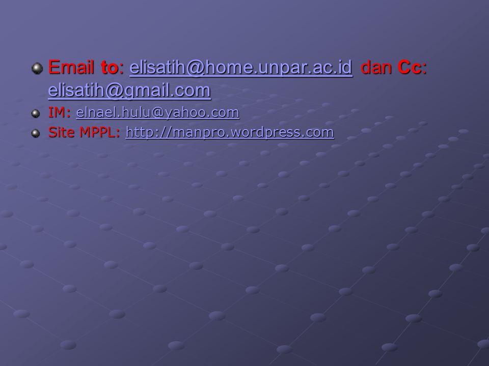 Email to: elisatih@home.unpar.ac.id dan Cc: elisatih@gmail.com elisatih@home.unpar.ac.id elisatih@gmail.comelisatih@home.unpar.ac.id elisatih@gmail.com IM: elnael.hulu@yahoo.com elnael.hulu@yahoo.com Site MPPL: http://manpro.wordpress.com http://manpro.wordpress.com