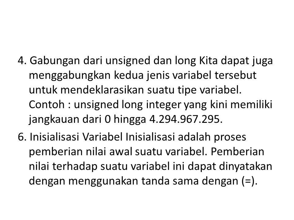 4. Gabungan dari unsigned dan long Kita dapat juga menggabungkan kedua jenis variabel tersebut untuk mendeklarasikan suatu tipe variabel. Contoh : uns