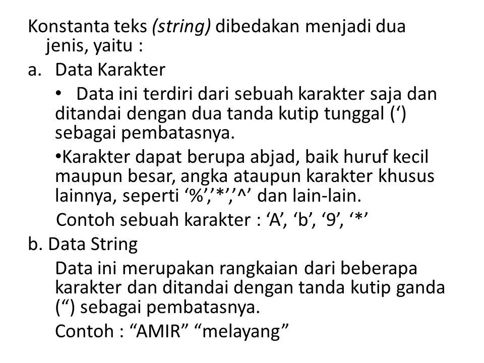 Konstanta teks (string) dibedakan menjadi dua jenis, yaitu : a.Data Karakter Data ini terdiri dari sebuah karakter saja dan ditandai dengan dua tanda
