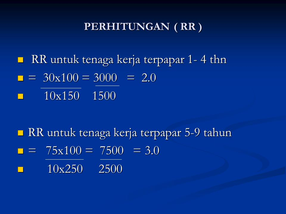 PERHITUNGAN ( RR ) RR untuk tenaga kerja terpapar 1- 4 thn RR untuk tenaga kerja terpapar 1- 4 thn = 30x100 = 3000 = 2.0 = 30x100 = 3000 = 2.0 10x150