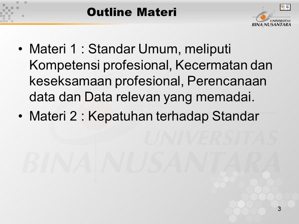 3 Outline Materi Materi 1 : Standar Umum, meliputi Kompetensi profesional, Kecermatan dan keseksamaan profesional, Perencanaan data dan Data relevan yang memadai.