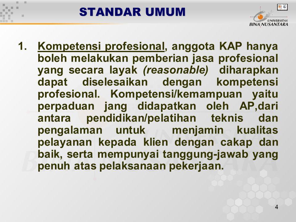 4 STANDAR UMUM 1.Kompetensi profesional, anggota KAP hanya boleh melakukan pemberian jasa profesional yang secara layak (reasonable) diharapkan dapat diselesaikan dengan kompetensi profesional.