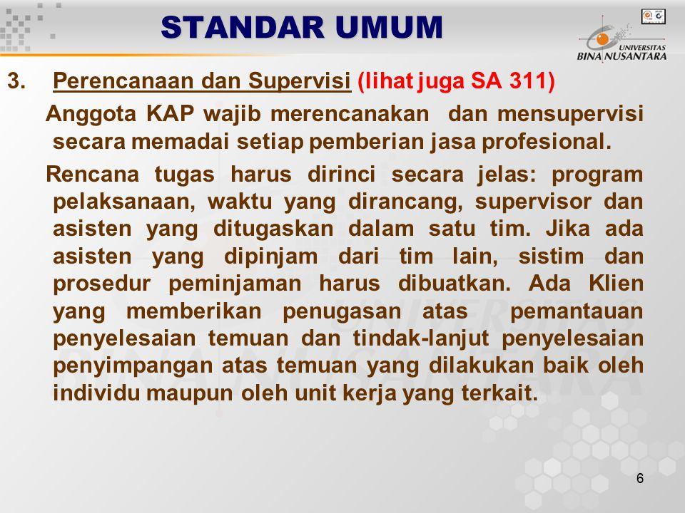 6 STANDAR UMUM 3.Perencanaan dan Supervisi (lihat juga SA 311) Anggota KAP wajib merencanakan dan mensupervisi secara memadai setiap pemberian jasa profesional.