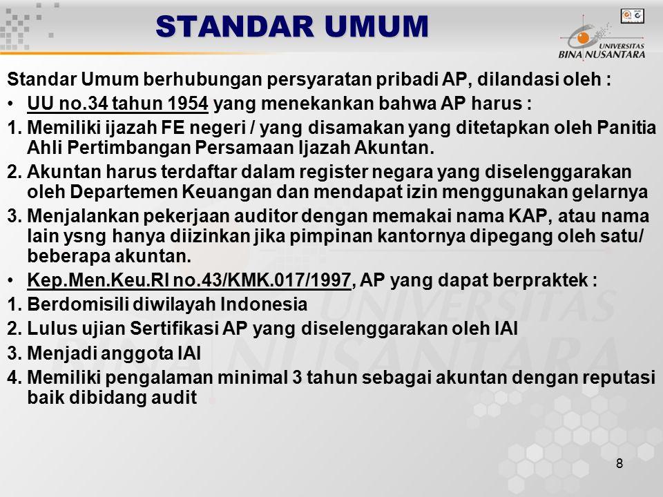 8 STANDAR UMUM Standar Umum berhubungan persyaratan pribadi AP, dilandasi oleh : UU no.34 tahun 1954 yang menekankan bahwa AP harus : 1.Memiliki ijazah FE negeri / yang disamakan yang ditetapkan oleh Panitia Ahli Pertimbangan Persamaan Ijazah Akuntan.