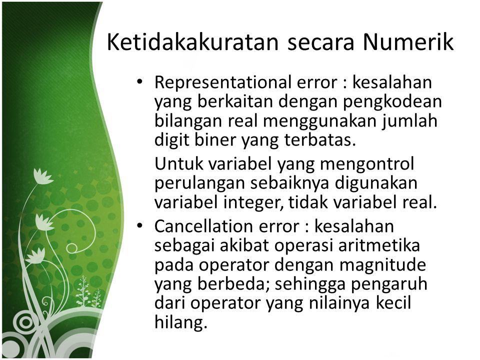 Ketidakakuratan secara Numerik Arithmetic underflow : kesalahan yang disebabkan karena hasil komputasi yang nilainya sangat kecil dinyatakan sebagai nol.
