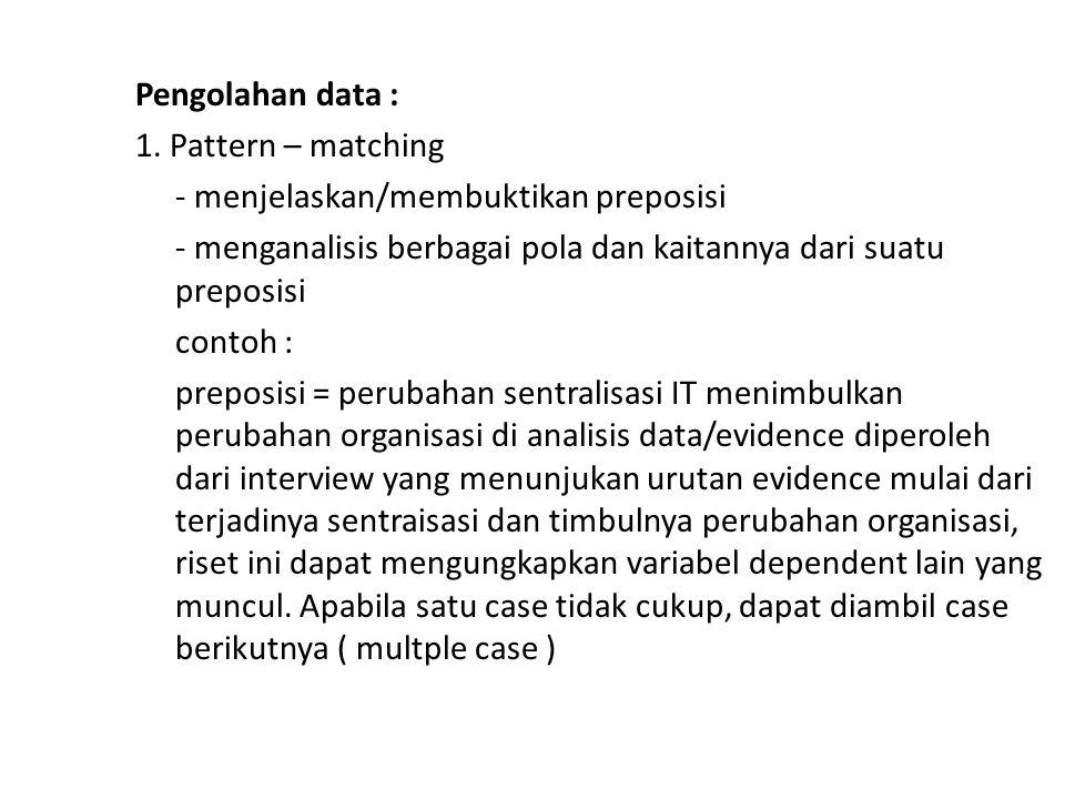 Pengolahan data : 1. Pattern – matching - menjelaskan/membuktikan preposisi - menganalisis berbagai pola dan kaitannya dari suatu preposisi contoh : p