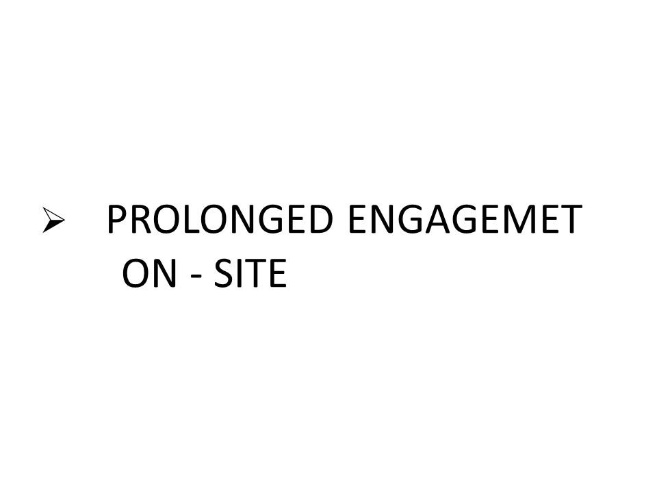  PROLONGED ENGAGEMET ON - SITE