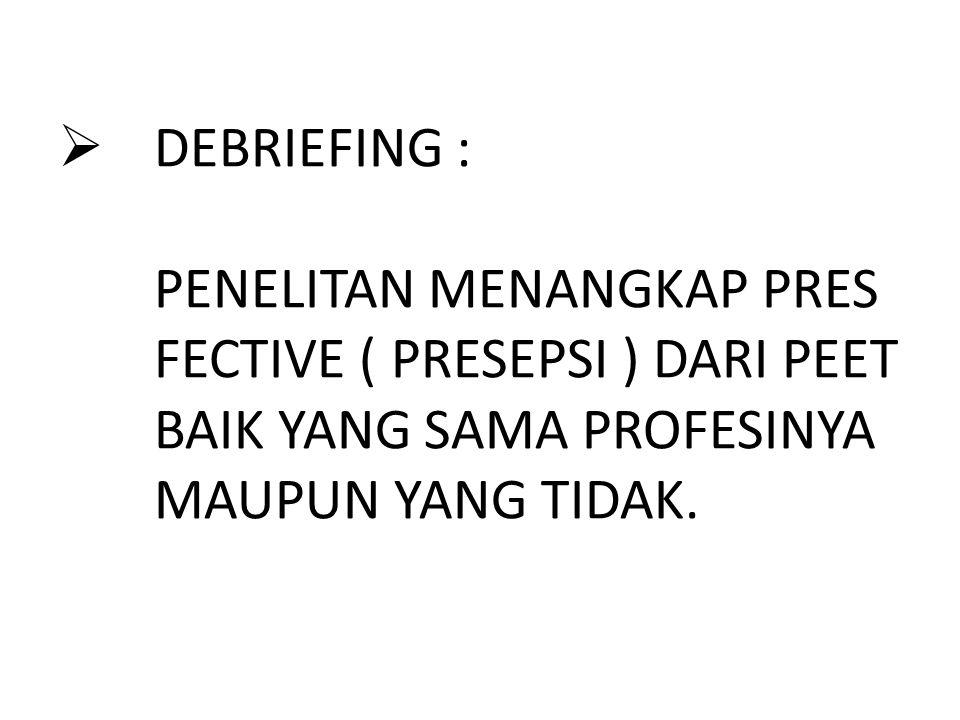  DEBRIEFING : PENELITAN MENANGKAP PRES FECTIVE ( PRESEPSI ) DARI PEET BAIK YANG SAMA PROFESINYA MAUPUN YANG TIDAK.