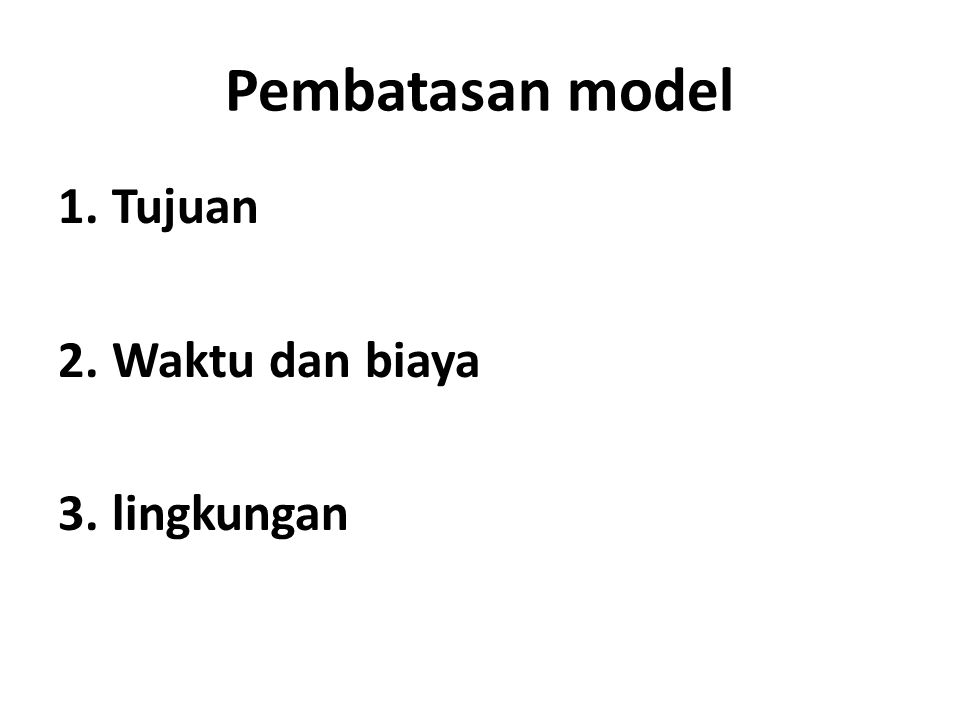 Pembatasan model 1.Tujuan 2.Waktu dan biaya 3.lingkungan
