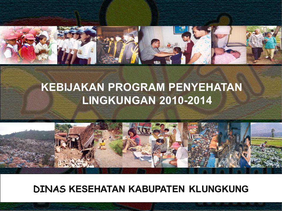 KEBIJAKAN PROGRAM PENYEHATAN LINGKUNGAN 2010-2014 DINAS KESEHATAN KABUPATEN KLUNGKUNG