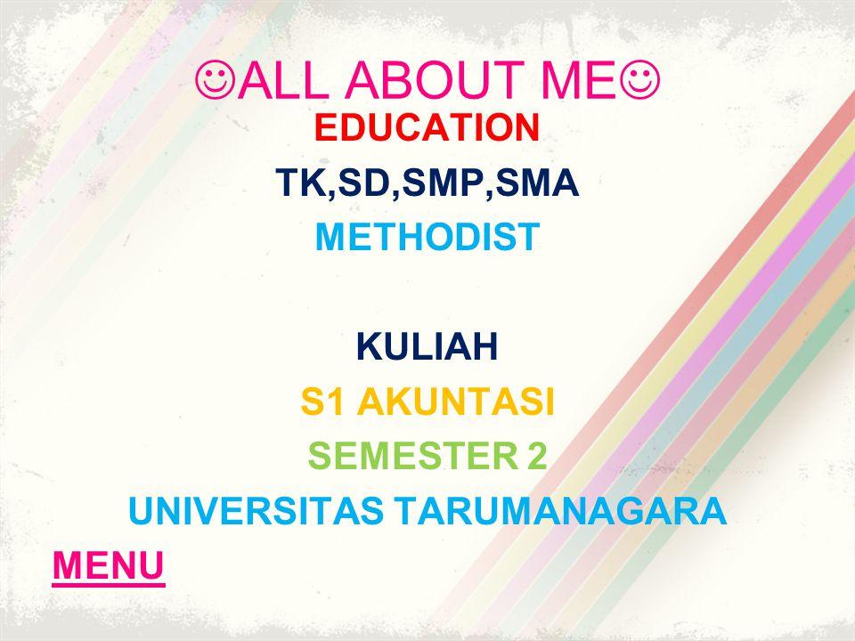 ALL ABOUT ME EDUCATION TK,SD,SMP,SMA METHODIST KULIAH S1 AKUNTASI SEMESTER 2 UNIVERSITAS TARUMANAGARA MENU