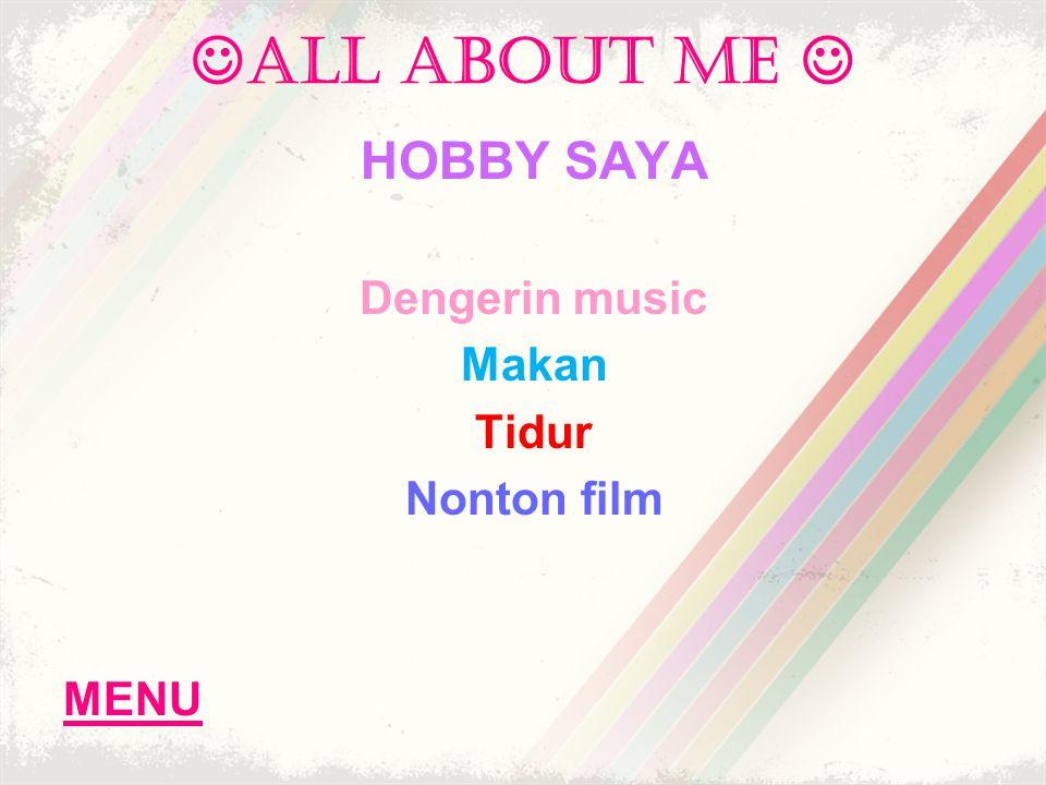 ALL ABOUT ME HOBBY SAYA Dengerin music Makan Tidur Nonton film MENU