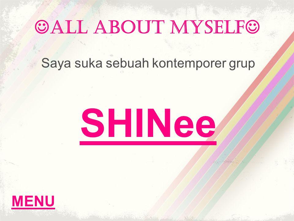 ALL ABOUT MYSELF Saya suka sebuah kontemporer grup SHINee MENU