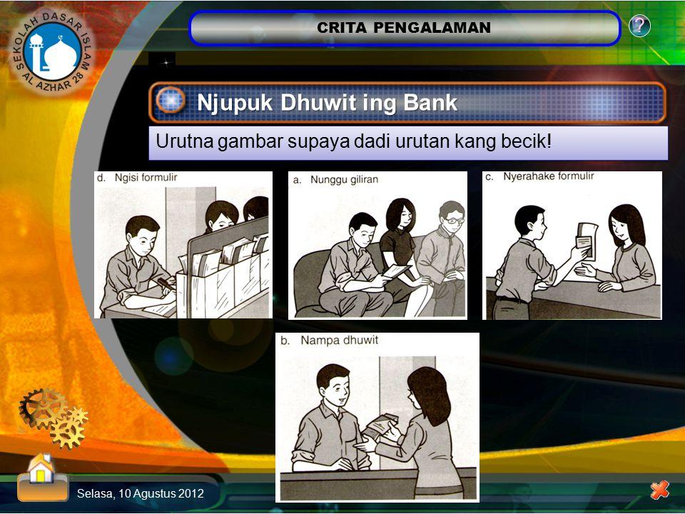 CRITA PENGALAMAN Selasa, 10 Agustus 2012 ? Njupuk Dhuwit ing Bank Urutna gambar supaya dadi urutan kang becik!