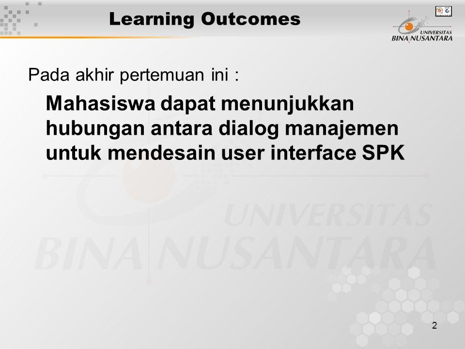 2 Learning Outcomes Pada akhir pertemuan ini : Mahasiswa dapat menunjukkan hubungan antara dialog manajemen untuk mendesain user interface SPK