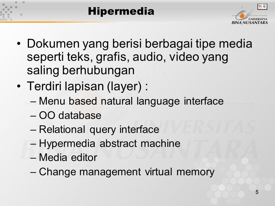 5 Hipermedia Dokumen yang berisi berbagai tipe media seperti teks, grafis, audio, video yang saling berhubungan Terdiri lapisan (layer) : –Menu based natural language interface –OO database –Relational query interface –Hypermedia abstract machine –Media editor –Change management virtual memory